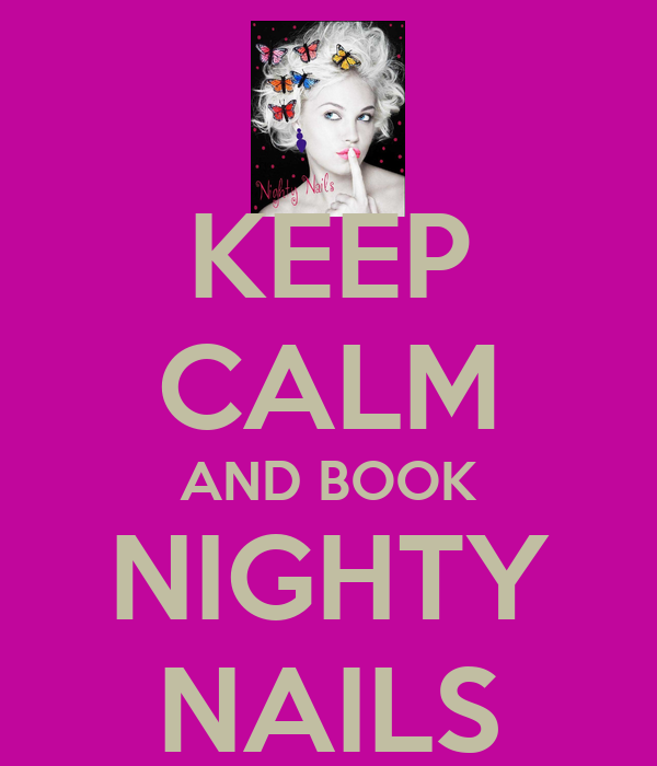 KEEP CALM AND BOOK NIGHTY NAILS