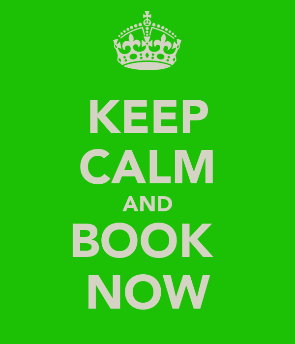 KEEP CALM AND BOOK  NOW