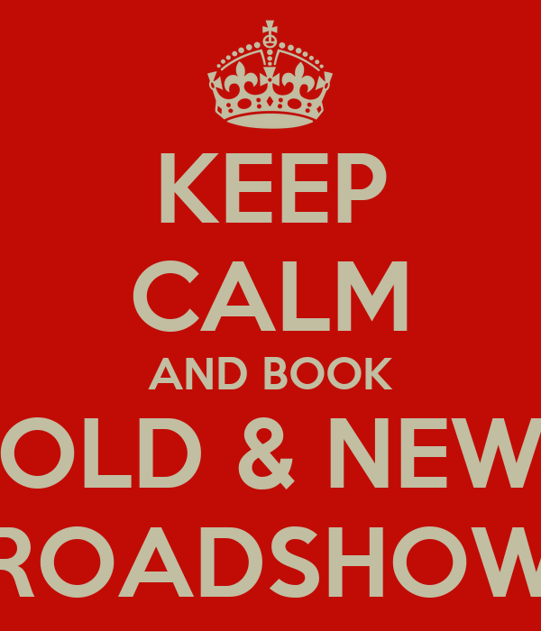 KEEP CALM AND BOOK OLD & NEW ROADSHOW