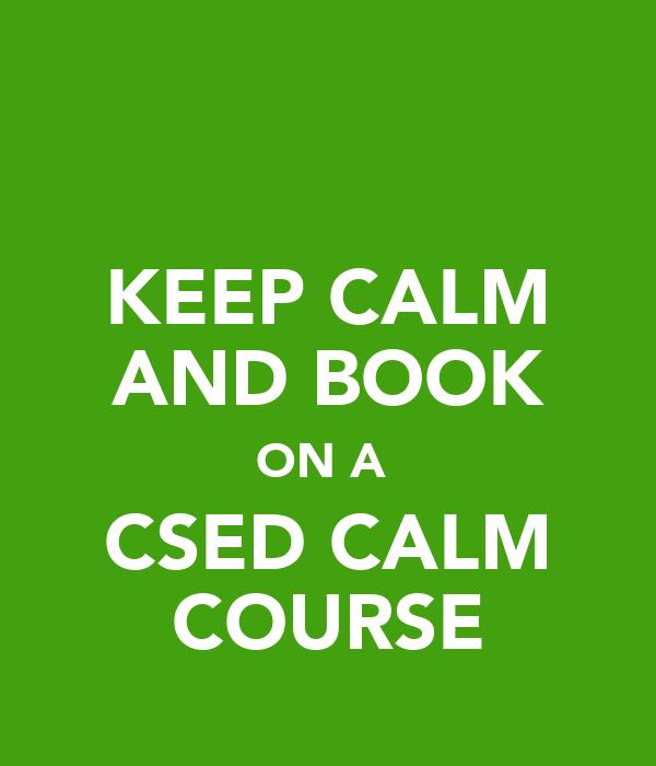 KEEP CALM AND BOOK ON A  CSED CALM COURSE
