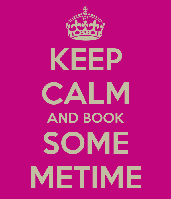 KEEP CALM AND BOOK SOME METIME