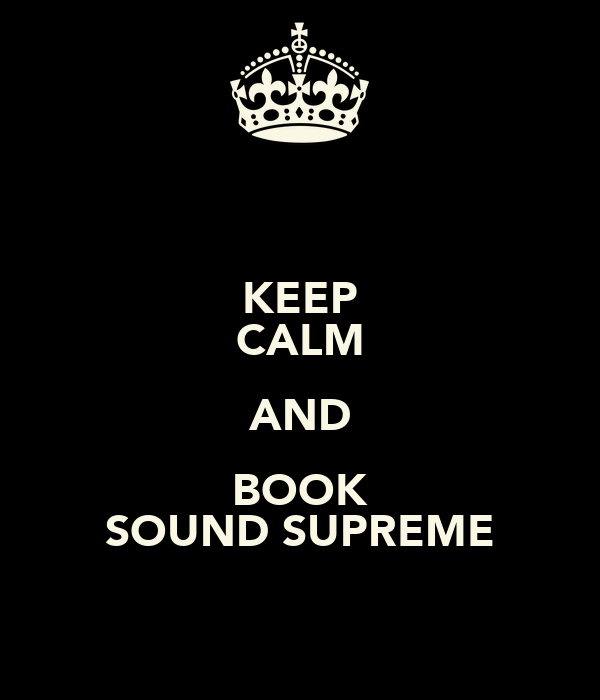 KEEP CALM AND BOOK SOUND SUPREME
