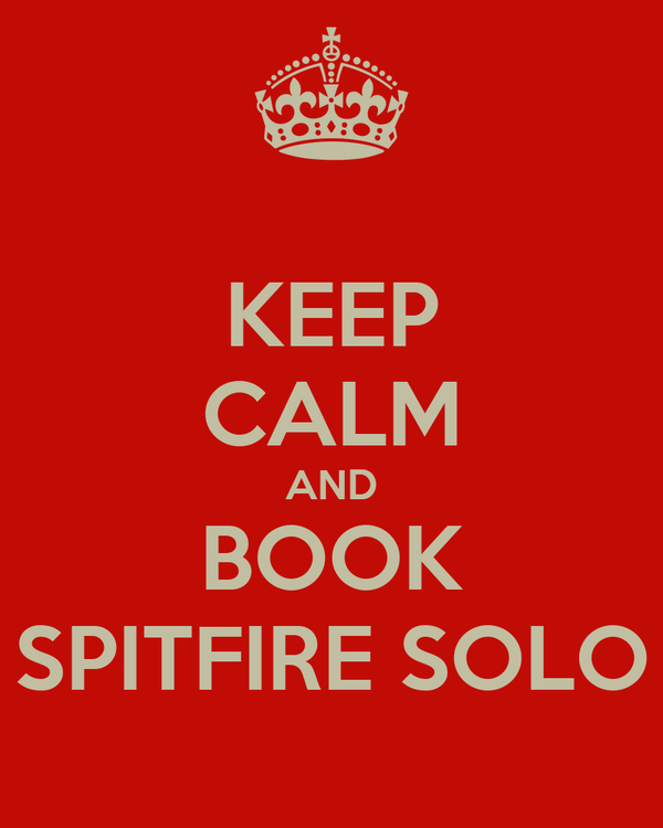 KEEP CALM AND BOOK SPITFIRE SOLO