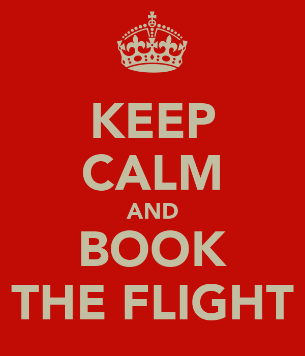 KEEP CALM AND BOOK THE FLIGHT