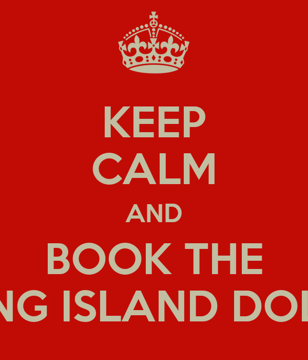 KEEP CALM AND BOOK THE LONG ISLAND DOLLS