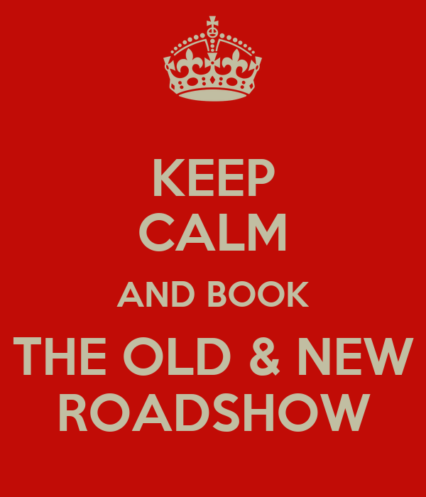 KEEP CALM AND BOOK THE OLD & NEW ROADSHOW
