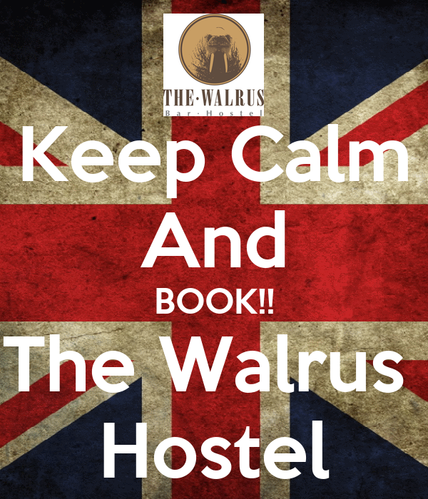 Keep Calm And BOOK!! The Walrus  Hostel