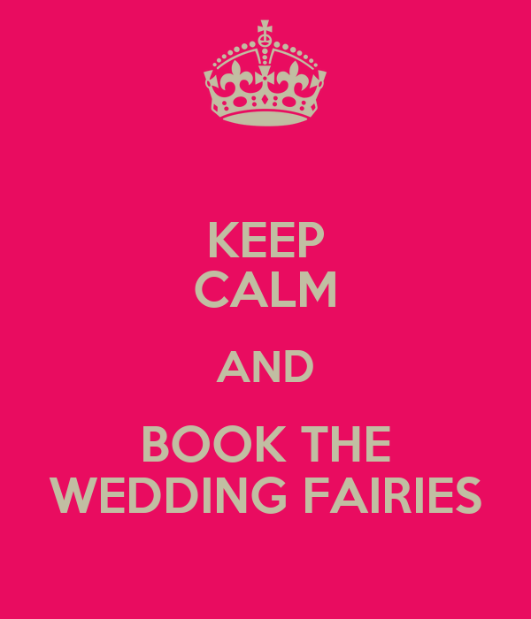 KEEP CALM AND BOOK THE WEDDING FAIRIES