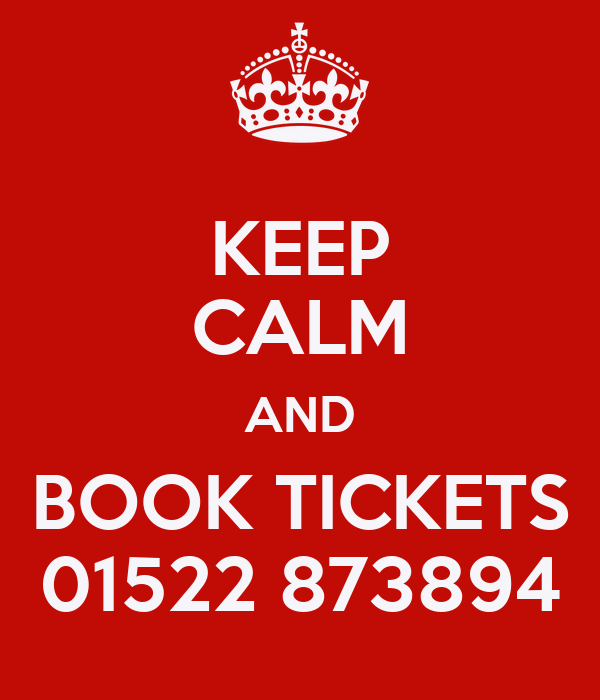 KEEP CALM AND BOOK TICKETS 01522 873894