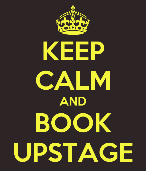 KEEP CALM AND BOOK UPSTAGE