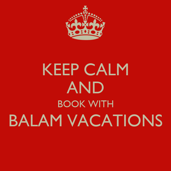 KEEP CALM AND BOOK WITH BALAM VACATIONS