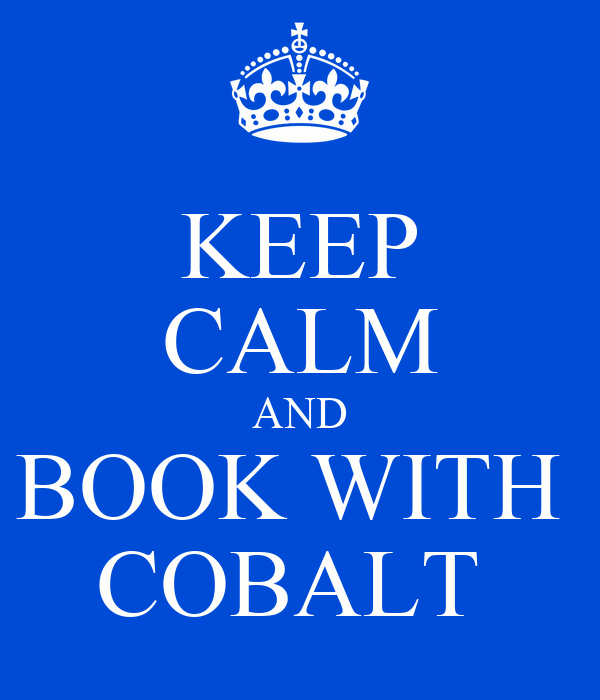 KEEP CALM AND BOOK WITH  COBALT
