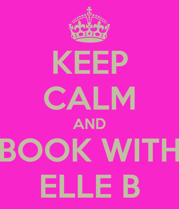 KEEP CALM AND BOOK WITH ELLE B