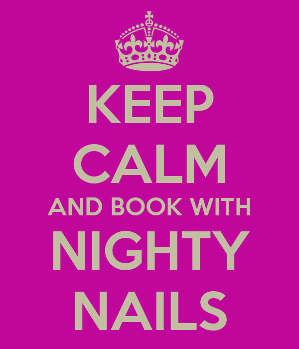 KEEP CALM AND BOOK WITH NIGHTY NAILS