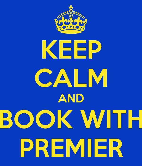 KEEP CALM AND BOOK WITH PREMIER