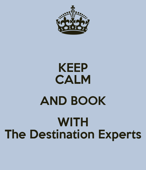 KEEP CALM AND BOOK WITH The Destination Experts