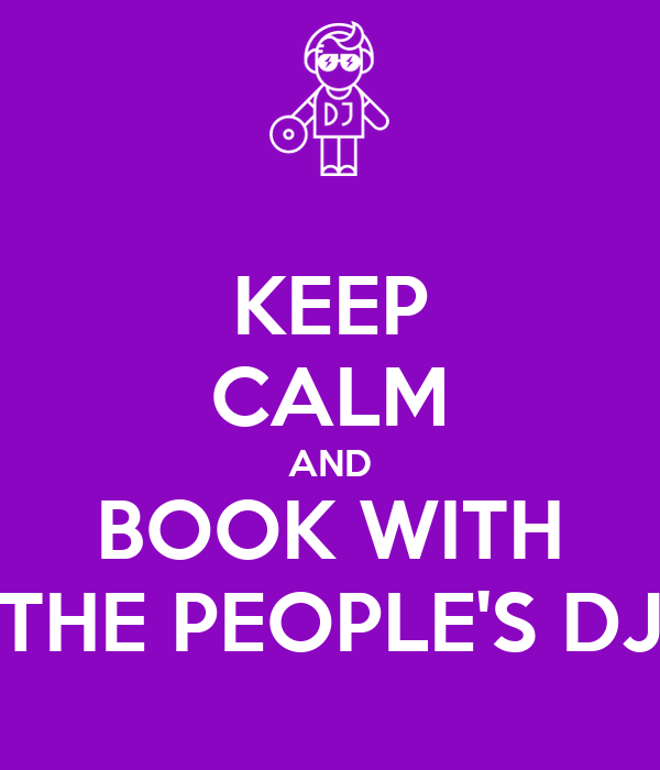 KEEP CALM AND BOOK WITH THE PEOPLE'S DJ