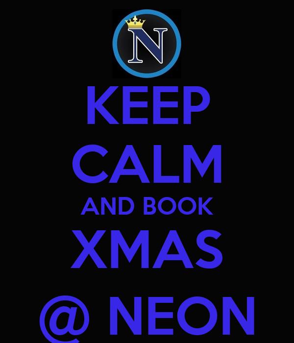KEEP CALM AND BOOK XMAS @ NEON