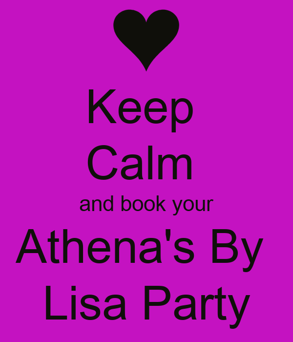 Keep  Calm  and book your Athena's By  Lisa Party