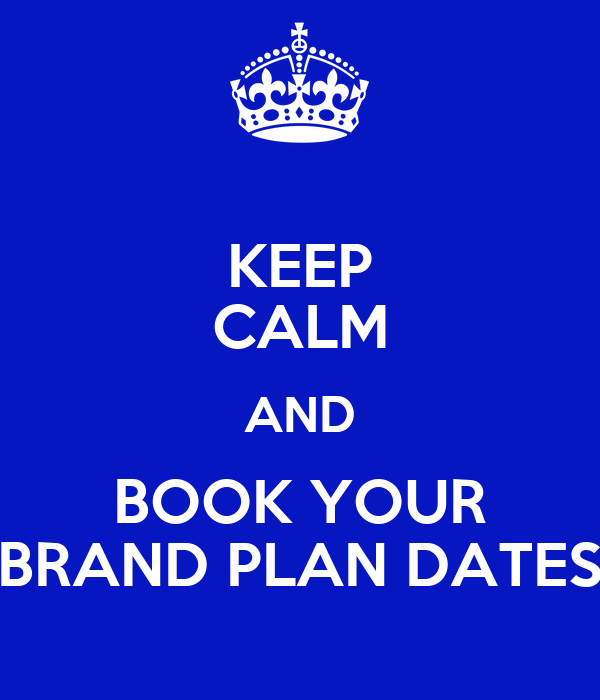 KEEP CALM AND BOOK YOUR BRAND PLAN DATES