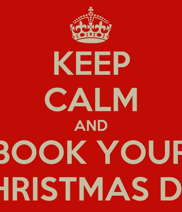 KEEP CALM AND BOOK YOUR CHRISTMAS DO!