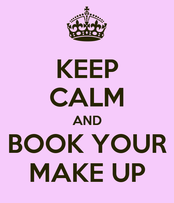 KEEP CALM AND BOOK YOUR MAKE UP