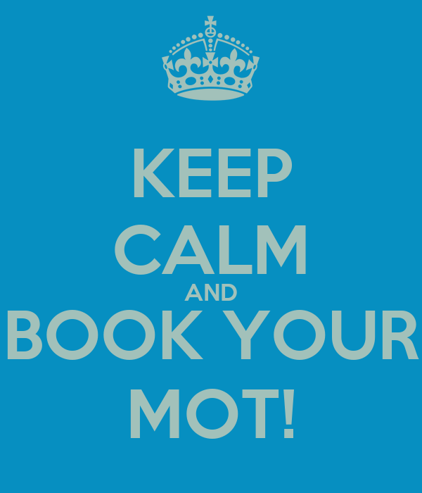 KEEP CALM AND BOOK YOUR MOT!