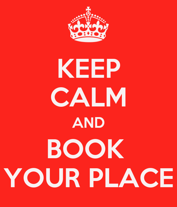 KEEP CALM AND BOOK  YOUR PLACE