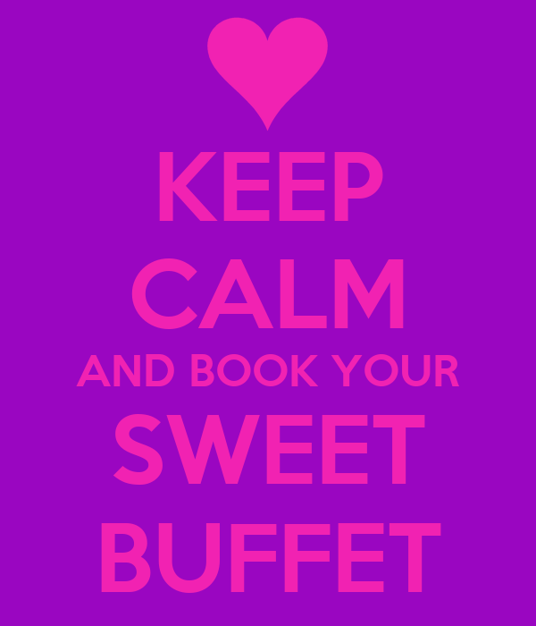 KEEP CALM AND BOOK YOUR SWEET BUFFET