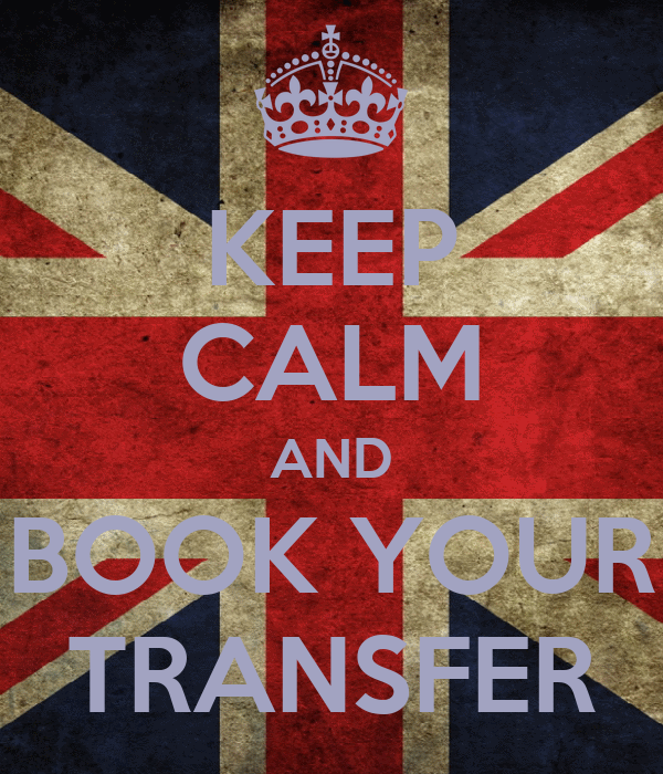 KEEP CALM AND BOOK YOUR TRANSFER