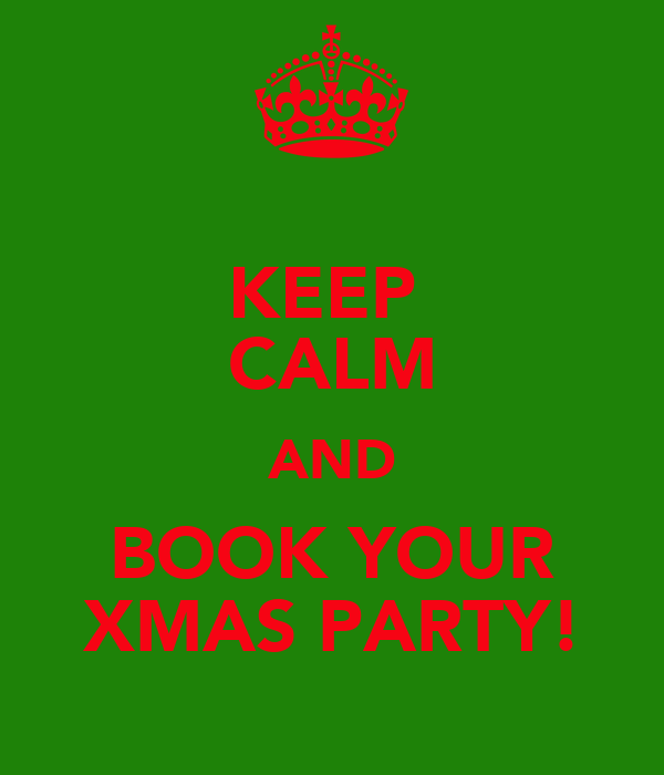 KEEP  CALM AND BOOK YOUR XMAS PARTY!