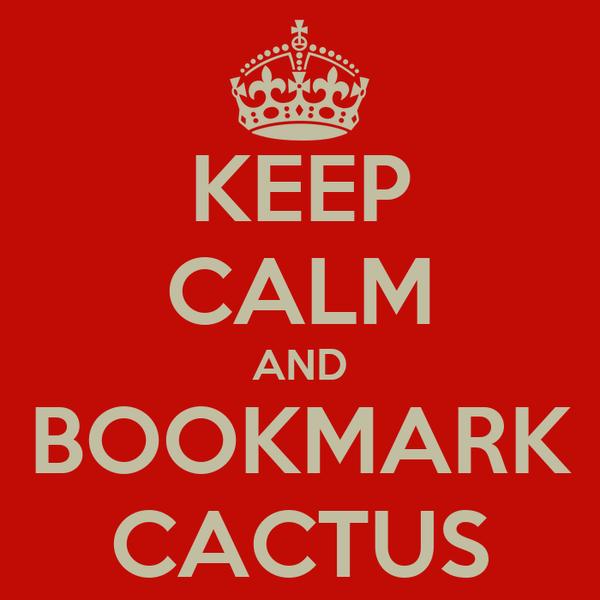 KEEP CALM AND BOOKMARK CACTUS