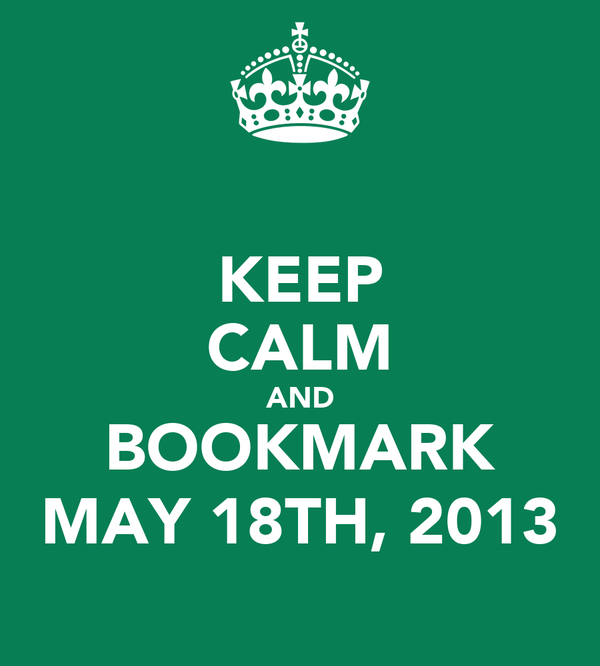 KEEP CALM AND BOOKMARK MAY 18TH, 2013