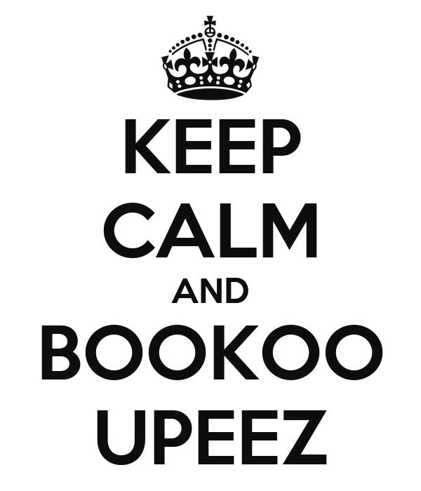 KEEP CALM AND BOOKOO UPEEZ