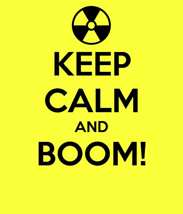 KEEP CALM AND BOOM!