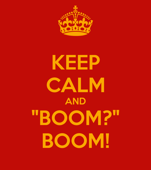 "KEEP CALM AND ""BOOM?"" BOOM!"