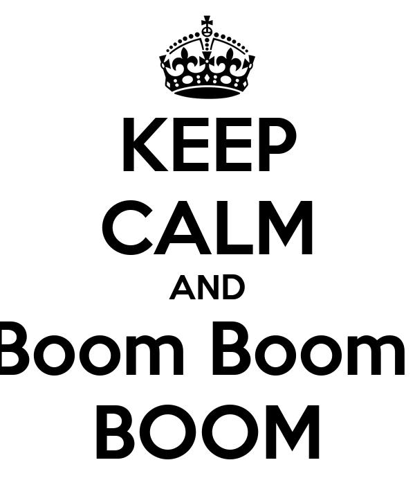 KEEP CALM AND Boom Boom  BOOM