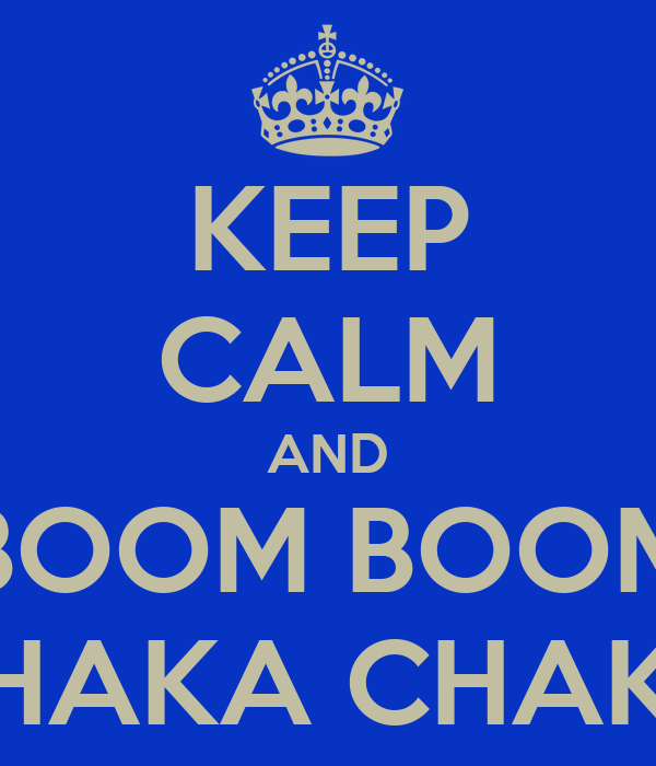 KEEP CALM AND BOOM BOOM CHAKA CHAKA