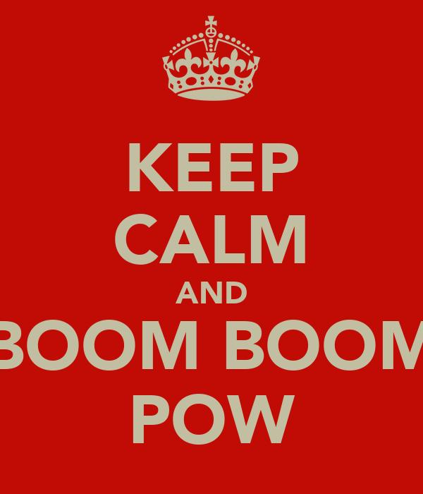 KEEP CALM AND BOOM BOOM POW