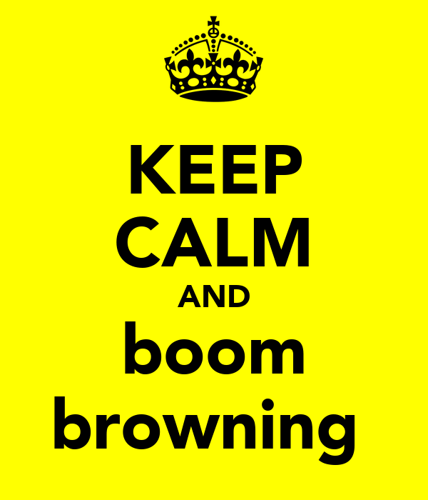 KEEP CALM AND boom browning