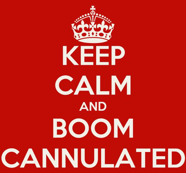 KEEP CALM AND BOOM CANNULATED