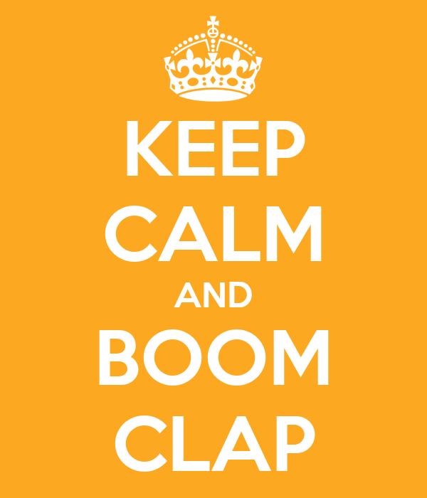 KEEP CALM AND BOOM CLAP
