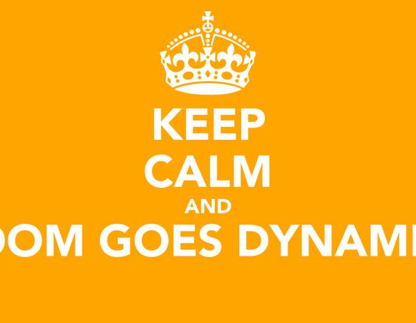 KEEP CALM AND BOOM GOES DYNAMITE