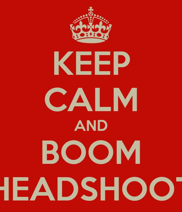 KEEP CALM AND BOOM HEADSHOOT
