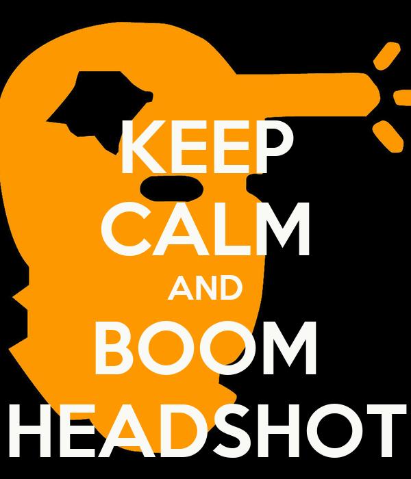 KEEP CALM AND BOOM HEADSHOT
