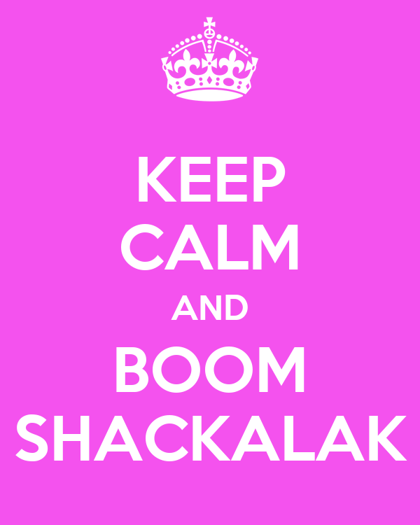 KEEP CALM AND BOOM SHACKALAK