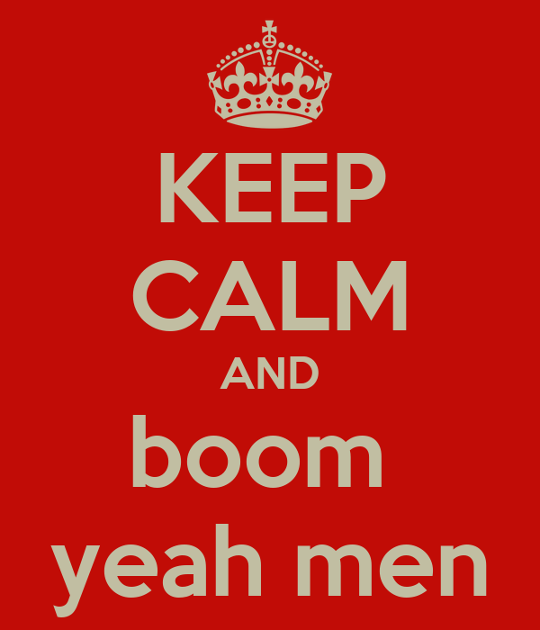 KEEP CALM AND boom  yeah men