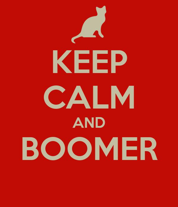 KEEP CALM AND BOOMER