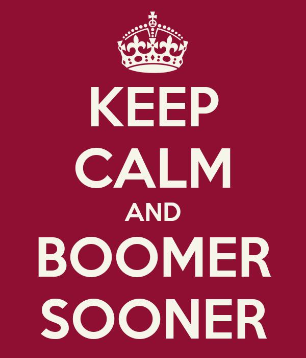 KEEP CALM AND BOOMER SOONER