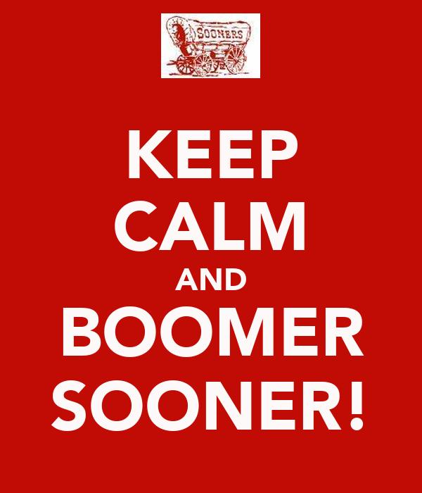 KEEP CALM AND BOOMER SOONER!
